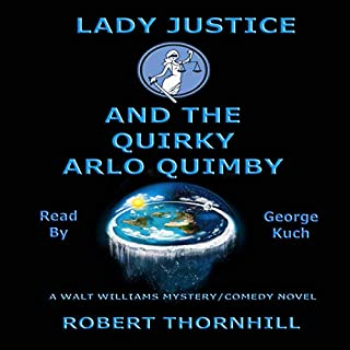 Lady Justice and the Quirky Arlo Quimby                   By:                                                                                                                                 Robert Thornhill                               Narrated by:                                                                                                                                 George Kuch                      Length: 3 hrs and 25 mins     Not rated yet     Overall 0.0