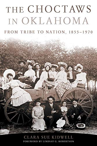 The Choctaws in Oklahoma: From Tribe to Nation, 1855–1970 (Volume 2) (American Indian Law and Policy Series)