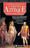 HISTOIRE DE LA CONQUETE DU MEXIQUE. Tome 1, la fabuleuse découverte de l'Empire Aztèque