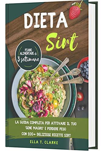 Dieta Sirt: La Guida Completa per Attivare il Tuo 'Gene Magro' e Perdere Peso con 100+ Deliziose Ricette Sirt   Piano Alimentare di 3 Settimane
