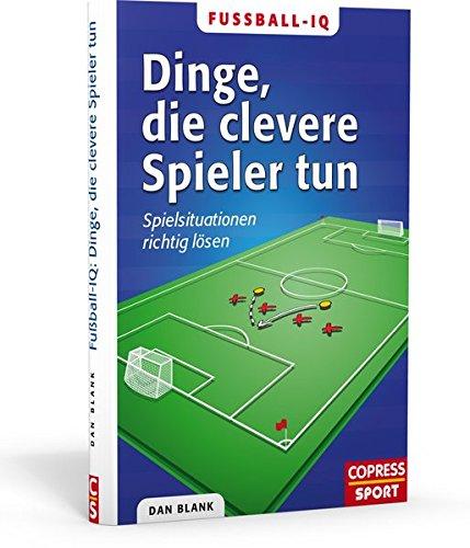 Fußball-IQ: Dinge, die clevere Spieler tun: Spielsituationen richtig lösen