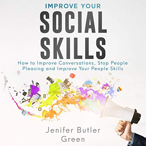 Improve Your Social Skills     How to Improve Conversations, Stop People Pleasing, and Improve Your People Skills              By:                                                                                                                                 Jennifer Butler Green                               Narrated by:                                                                                                                                 Melany Robbins                      Length: 3 hrs and 1 min     Not rated yet     Overall 0.0