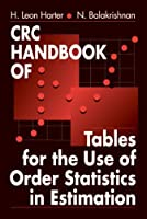 CRC Handbook of Tables for the Use of Order Statistics in Estimation