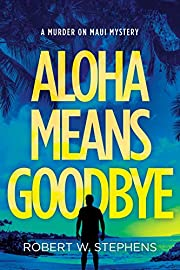Aloha Means Goodbye: A Murder on Maui Mystery
