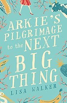 Arkie's Pilgrimage to the Next Big Thing by [Lisa Walker]