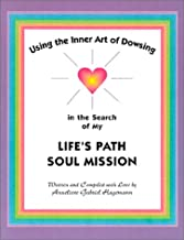 Using the Inner Art of Dowsing in the Search of My Life`s Path - Soul Mission