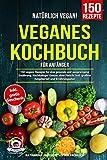 Natürlich Vegan! – Veganes Kochbuch für Anfänger*innen: 150 vegane Rezepte