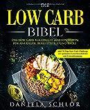 Die Low Carb Bibel: Das Low Carb Kochbuch zum Abnehmen für Anfänger, Berufstätige und Faule inkl....