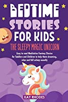 Bedtime Stories for Kids: The Sleepy magic Unicorn Easy to read Meditative Fantasy Stories for Toddlers and Children to help them dreaming, relax and fall asleep soundly