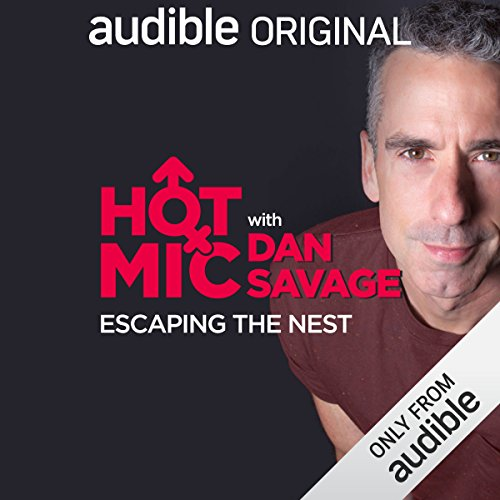Ep. 15: Escaping the Nest (Hot Mic with Dan Savage) audiobook cover art