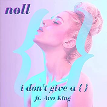 I Don't Give A { } (feat. Ava King)
