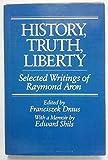 History, Truth, Liberty: Selected Writings of Raymond Aron