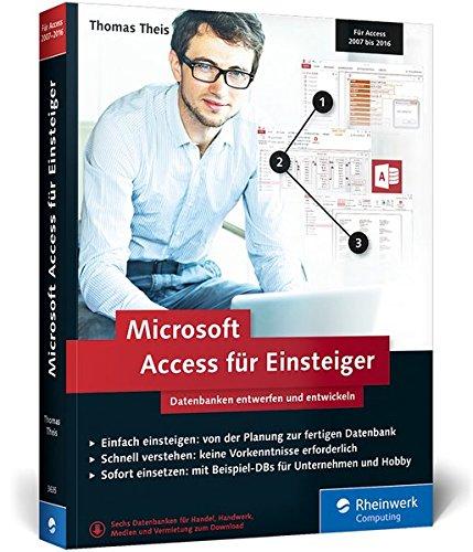 Microsoft Access für Einsteiger: Datenbanken entwerfen und entwickeln lernen – Schritt für Schritt. Geeignet für Access 2007 bis 2016.
