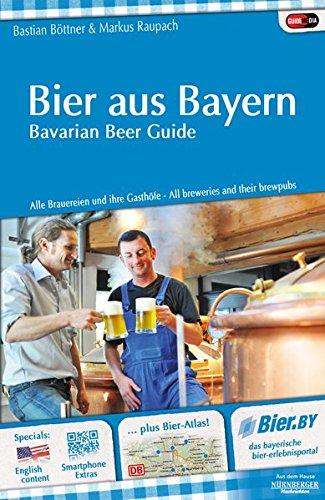 Bier aus Bayern - Bavarian Beer Guide. Alle Brauereien und ihre Gasthöfe - All breweries and their brewpubs