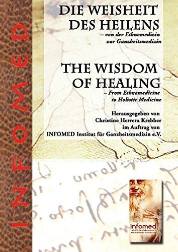 Die Weisheit des Heilens – Von der Ethnomedizin zur Ganzheitsmedizin: The Wisdom of Healing - From Ethnomedicine to Holistic Medicine