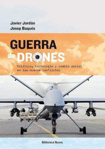 GUERRA DE DRONES: POLITICA, TECNOLOGIA Y CAMBIO SOCIAL EN LOS NUEVOS CONFLICTO (Libros singulares)
