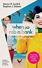 When to Rob a Bank: A Rogue Economist's Guide to the World by Steven D. Levitt (2015-05-05)