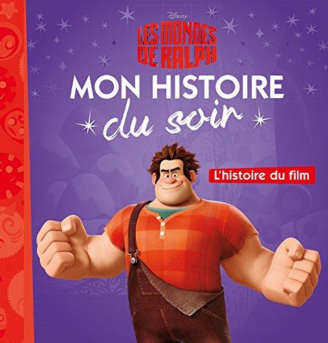 LES MONDES DE RALPH - Mon Histoire du Soir - L'histoire du film - Disney