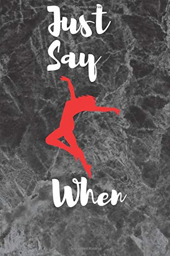 Just Say When: women 6 × 9 120 page college ruled journal: best gift for gymnastics ... to write in   notebook for athletic students