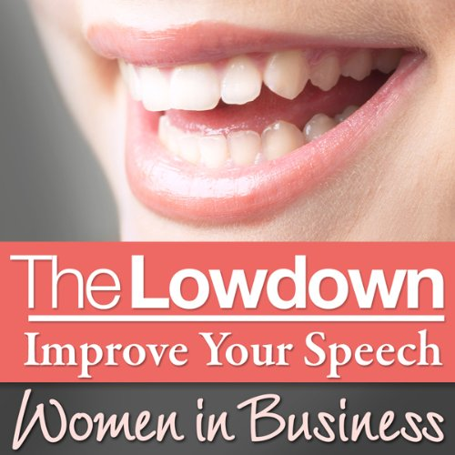 The Lowdown: Improve Your Speech - Women in Business audiobook cover art
