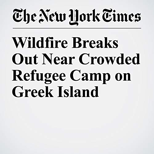 Wildfire Breaks Out Near Crowded Refugee Camp on Greek Island copertina