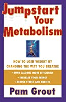 Jumpstart Your Metabolism: How To Lose Weight By Changing The Way You Breathe by Pam Grout(1998-02-04)
