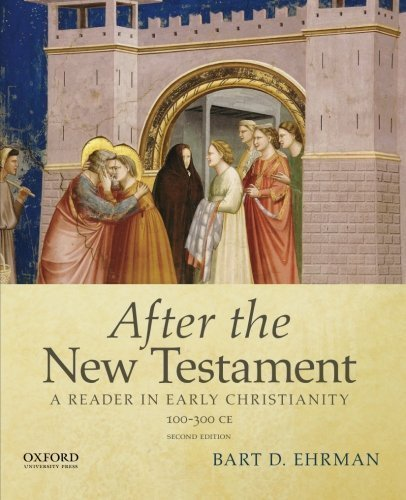 After the New Testament: 100-300 C.E.: A Reader in Early Christianity by Bart D. Ehrman (2014-11-03)