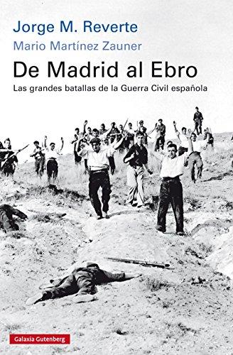De Madrid al Ebro: Las grandes batallas de la guerra civil española (Historia) eBook: M.Reverte, Jorge: Amazon.es: Tienda Kindle