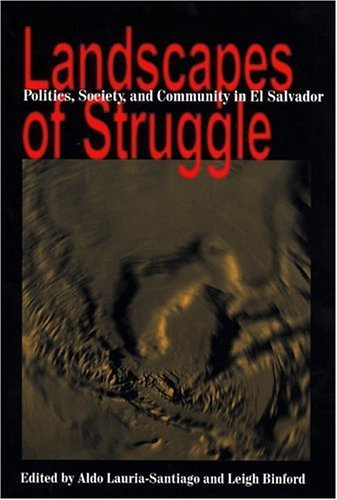 Landscapes Of Struggle: Politics Society And Community In El Salvador (Pitt Latin American Studies) by Aldo Lauria-Santiago (2004-05-09)