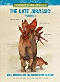 The Late Jurassic Volume 2: Notes, Drawings, and Observations from Prehistory (Ancient Earth Journal)