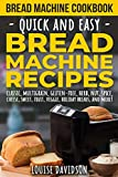 Bread Machine Cookbook: Quick and Easy Bread Machine Recipes