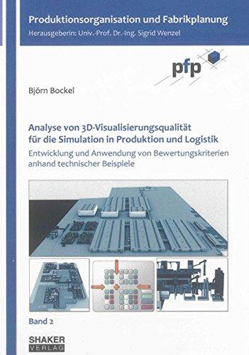 Analyse von 3D-Visualisierungsqualität für die Simulation in Produktion und Logistik: Entwicklung und Anwendung von Bewertungskriterien anhand ... (Produktionsorganisation und Fabrikplanung)