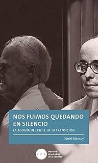 Nos fuimos quedando en silencio: La agonía del Chile de la transición (Spanish Edition)