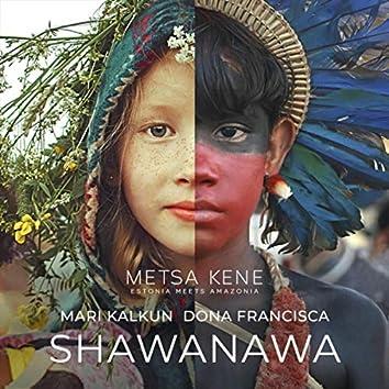Shawanawa / Metsa Kene: Estonia Meets Amazonia (feat. Dona Francisca)