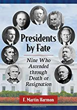 Presidents by Fate: Nine Who Ascended Through Death or Resignation