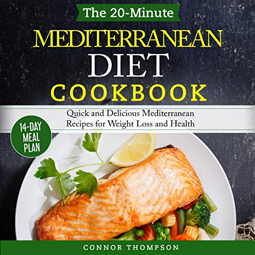 The 20-Minute Mediterranean Diet Cookbook: Quick and Delicious Mediterranean Recipes for Weight Loss and Health cover art