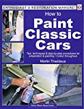 How to Paint Classic Cars: Tips, techniques & step-by-step procedures for...