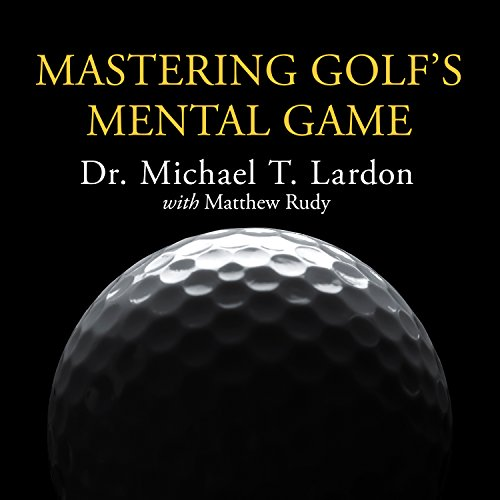 Mastering Golf's Mental Game     Your Ultimate Guide to Better On-Course Performance and Lower Scores              By:                                                                                                                                 Michael T. Lardon,                                                                                        Matthew Rudy,                                                                                        Phil Mickelson (foreword)                               Narrated by:                                                                                                                                 Danny Campbell                      Length: 4 hrs and 16 mins     285 ratings     Overall 4.5