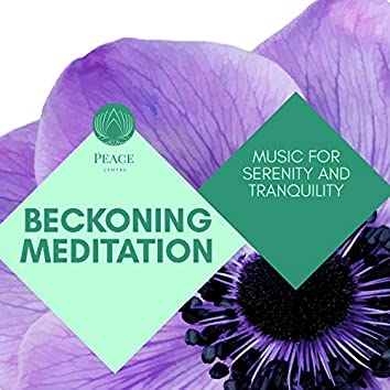Beckoning Meditation - Music For Serenity And Tranquility