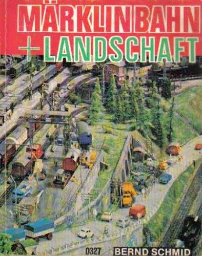 Märklinbahn + Landschaft. Anleitung zum Bau von HO-Anlagen und Tips zur Ausgestaltung.