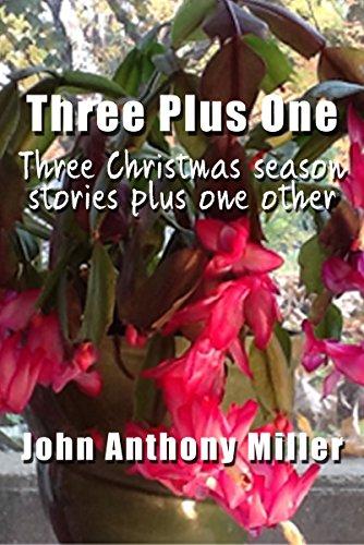 Three Plus One:  three Christmas season stories plus one other (English Edition)