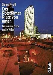 Der Potsdamer Platz von unten. Eine Zeitreise durch dunkle Welten