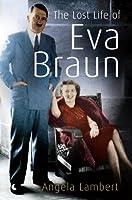 The Lost Life of Eva Braun by Angela Lambert(2007-03-01)