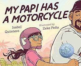 My Papi Has a Motorcycle by [Isabel Quintero, Zeke Peña]