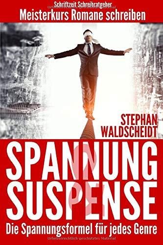 Spannung & Suspense - Die Spannungsformel für jedes Genre: Meisterkurs Romane schreiben