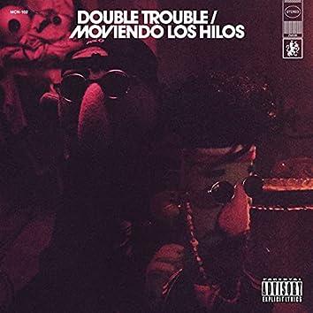 Double Trouble / Moviendo los Hilos