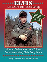 Image: Elvis: Like Any Other Soldier (The Pictorial History of Elvis Presley's Army Years: 1957-1960) | Hardcover | by Jerry Osborne and Barbara Hahn (Author). Publisher: Osborne Enterprises Publishing (2010)