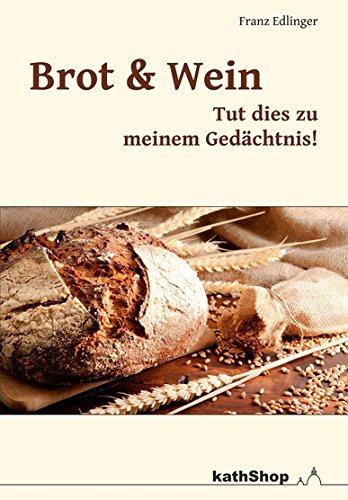 Brot und Wein - tut dies zu meinem Gedächtnis