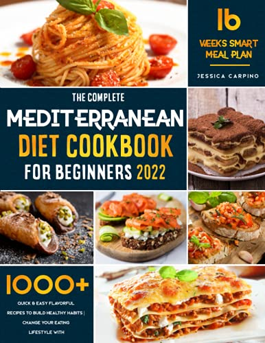 Mediterranean Diet Cookbook for Beginners 2022: 1000+ Quick & Easy Flavorful Recipes To Build...
