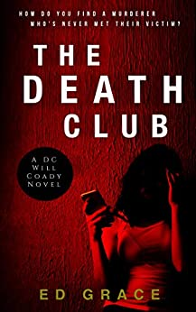 The Death Club: How do you catch a murderer who's never met their victim? (DC Will Coady Book 1) by [Ed Grace]